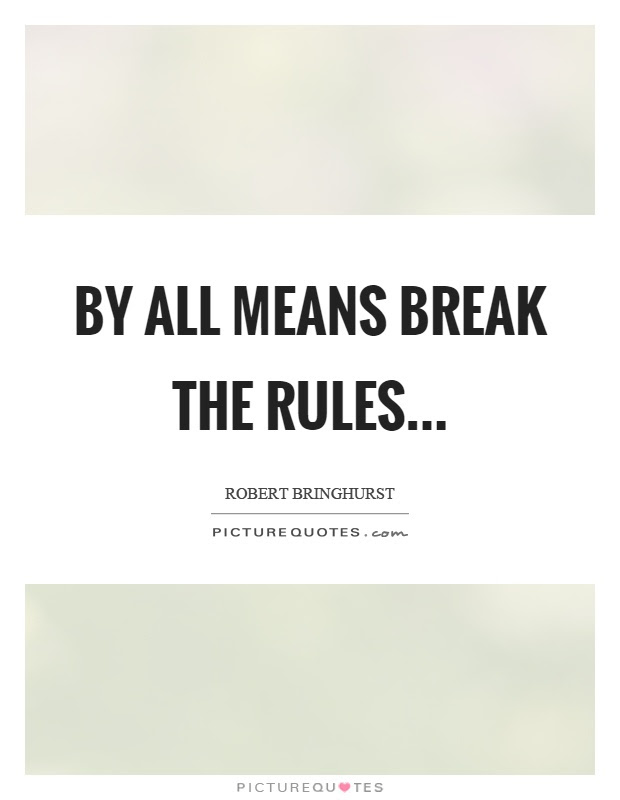 By All Means Break The Rules Picture Quotes