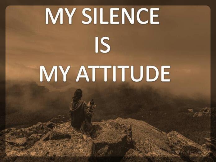 My Silence Is My Attitude