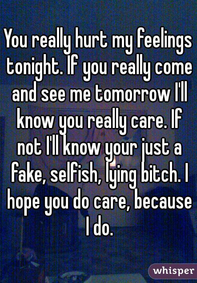 You Really Hurt My Feelings Tonight If You Really Come And See Me