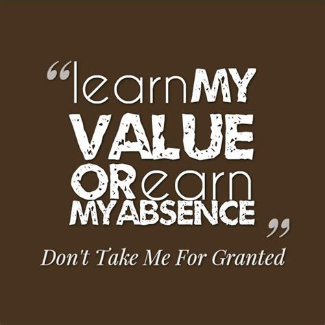 Do Not Take Me For Granted Quotes