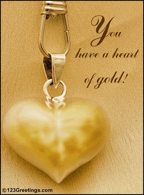 Heart Of Gold! Free Heart to Heart eCards, Greeting Cards