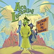Ace Lacewing, Bug Detective: Bad Bugs Are My Business by David Biedrzycki
