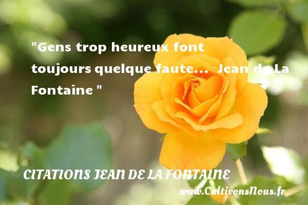 Gens Trop Heureux Font Toujours Citations Jean De La Fontaine