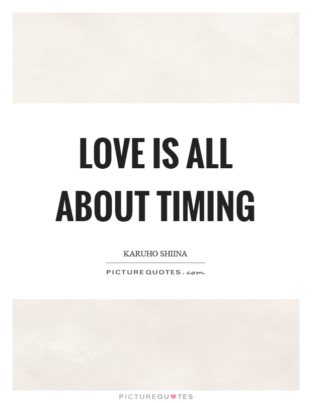 Love Is All About Timing Picture Quotes