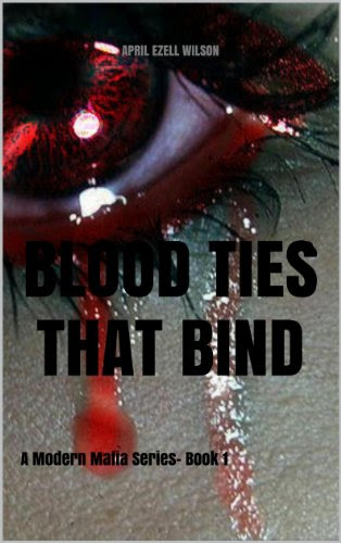 Blood Ties That Bind (Volume one) by April Ezell Wilson