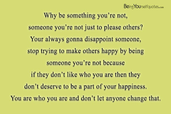Why Be Something Youre Not Someone Youre Not Being Yourself Quotes