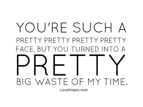 Pretty Big Waste Of My Time Pictures Photos And Images For
