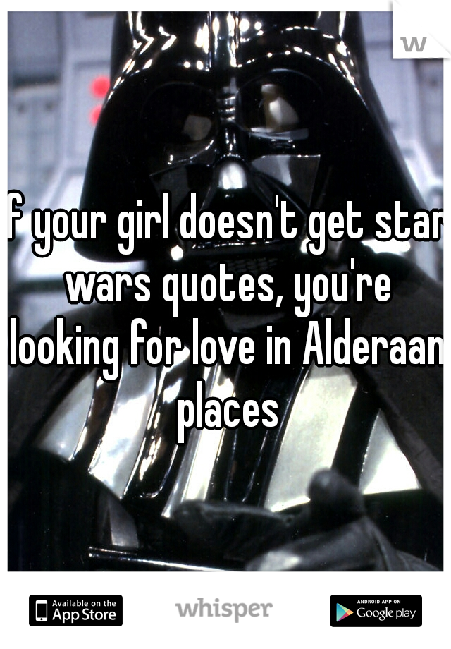 If your girl doesn't get star wars quotes, you're looking ...