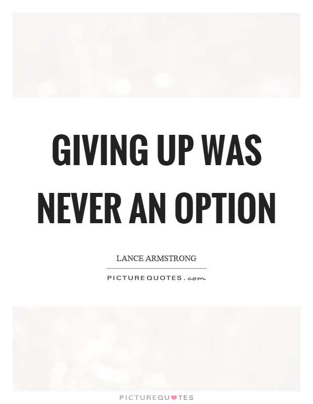 Giving Up Was Never An Option Picture Quotes