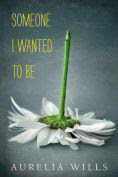 Title: Someone I Wanted to Be, Author: Aurelia Wills