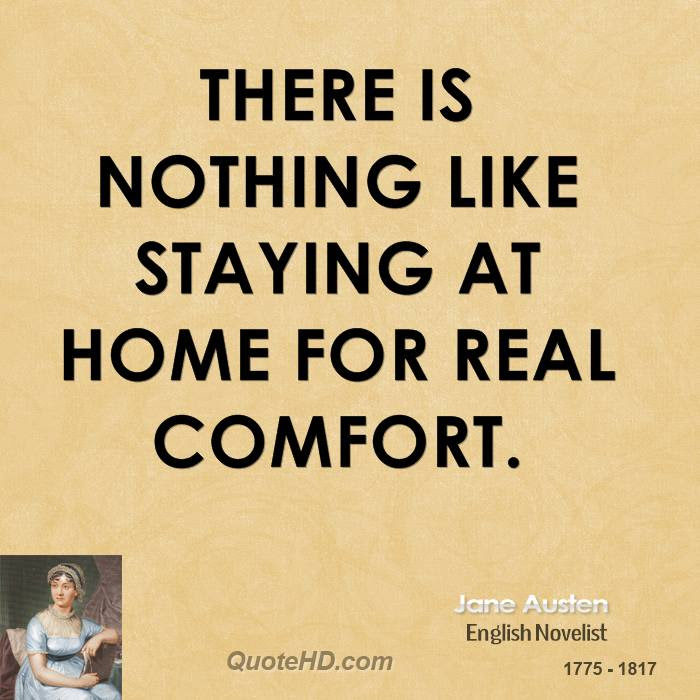 <b>jane</b>-<b>austen</b>-<b>home</b>-<b>quotes</b>-there-is-nothing-like-<b>staying</b>-at-<b>home</b>-for-real ...
