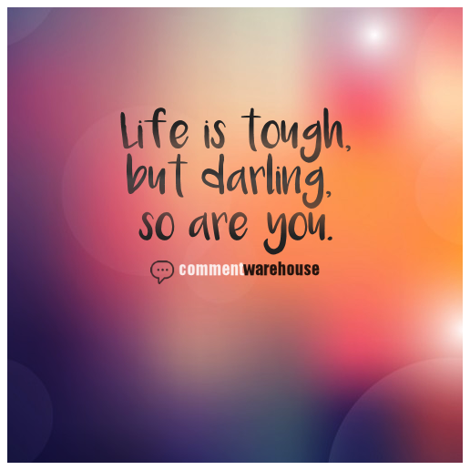 Life Is Tough But Darling So Are You Commentwarehouse Say It