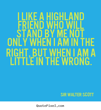 Friendship Quote I Like A Highland Friend Who Will Stand By Me