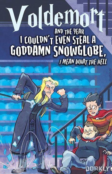 """Tradução livre: """"Voldemort - E o ano que eu não pude roubar nem mesmo um globo de neve, mas que inferno"""""""