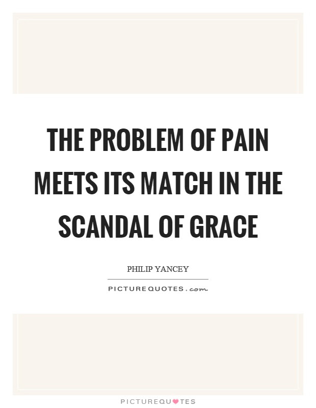 The Problem Of Pain Meets Its Match In The Scandal Of Grace