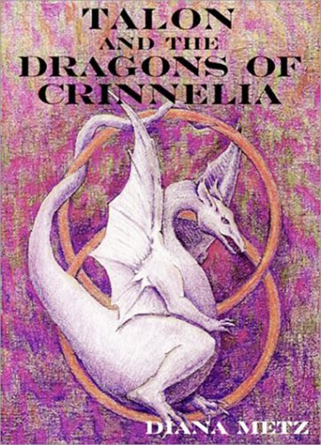 Talon and the Dragons of Crinnelia (The Prophecy of the Dragons, Book 1) by Diana Metz