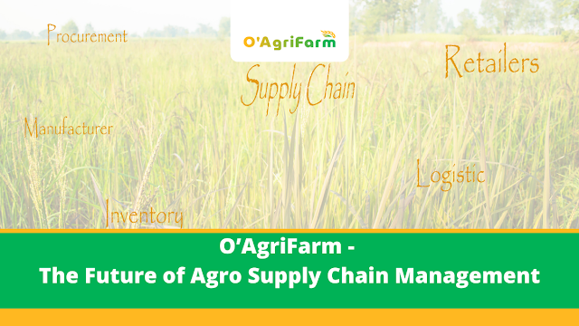 O agrifarm - the Future of Agro Supply Chain Management