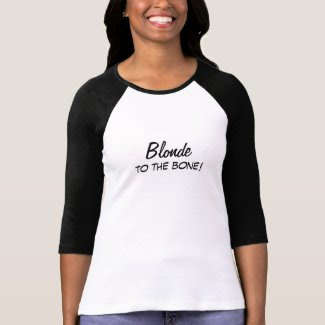 Funny Blonde to the Bone Quote T Shirt