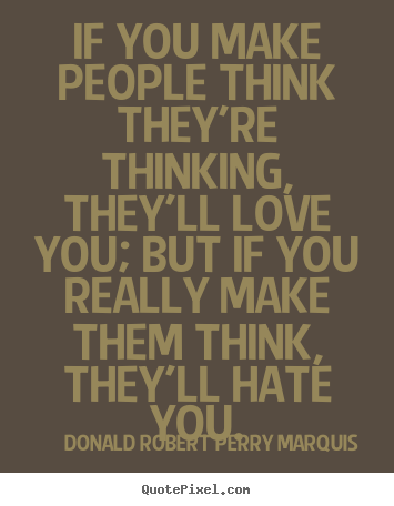 Quotes About Love If You Make People Think Theyre Thinking They