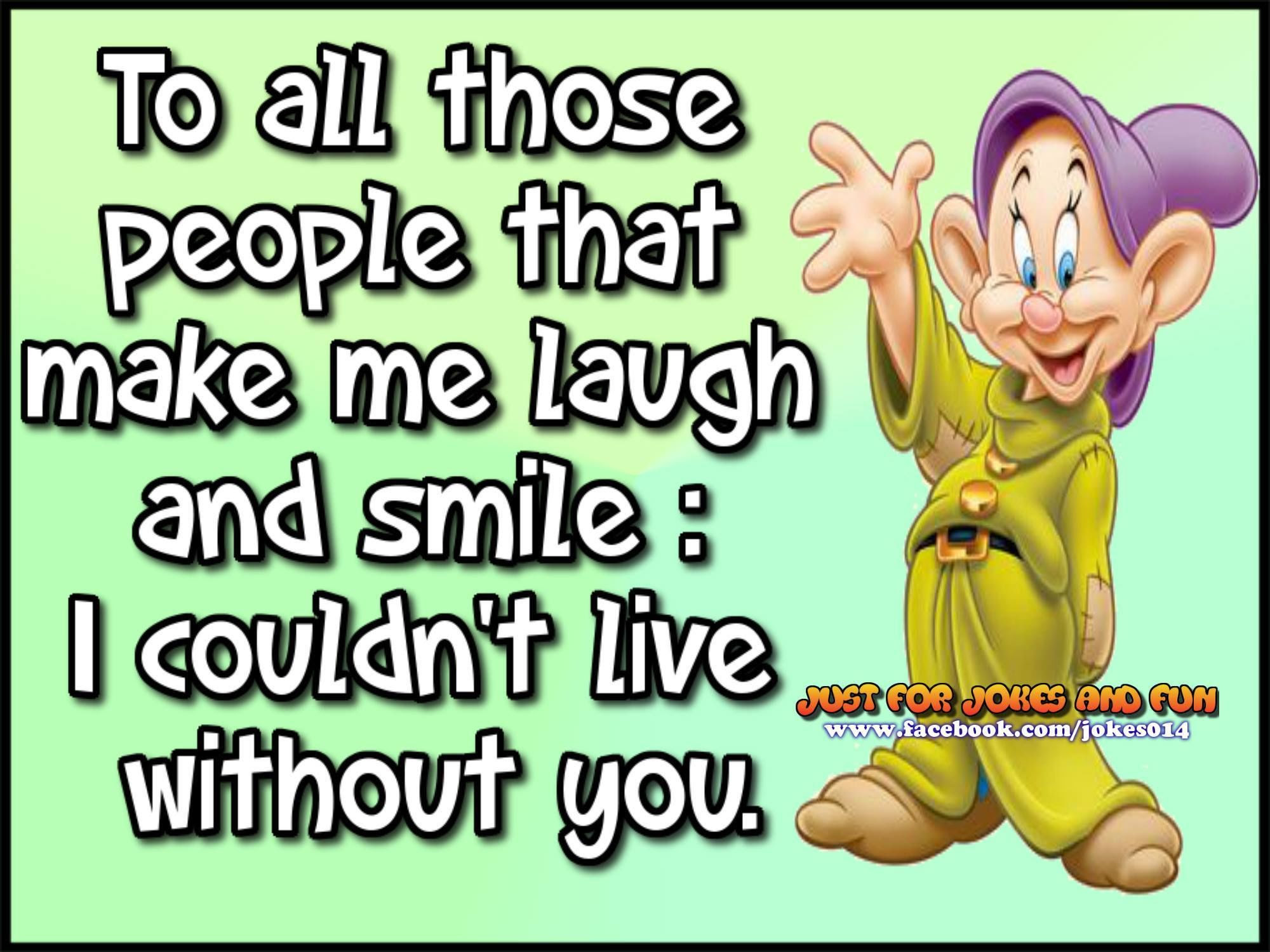 To All The People That Made Me Laugh I Couldnt Live Without You