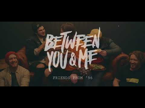 "Between You & Me Releases ""Friends From '96"" Video"