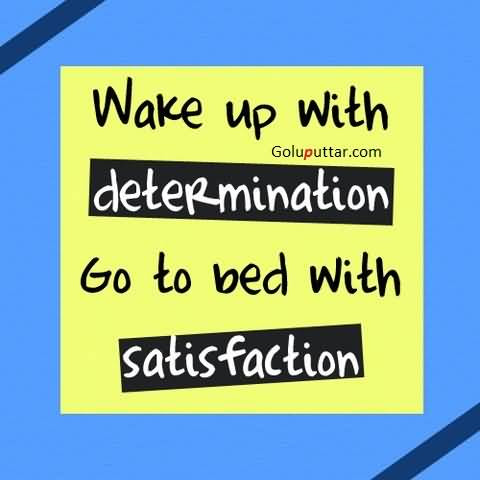 Funny Determination Quote Go To Bed With Satisfaction Goluputtarcom