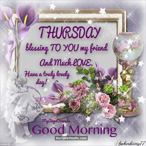 Thursday Blessing To You My Friend And Much Love Have A Truly