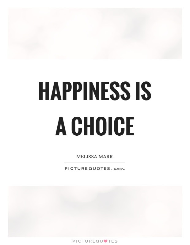 Happiness Is A Choice Picture Quotes
