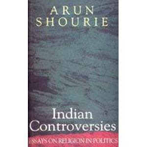 Indian Controversies ; Essays On Religion In Politics