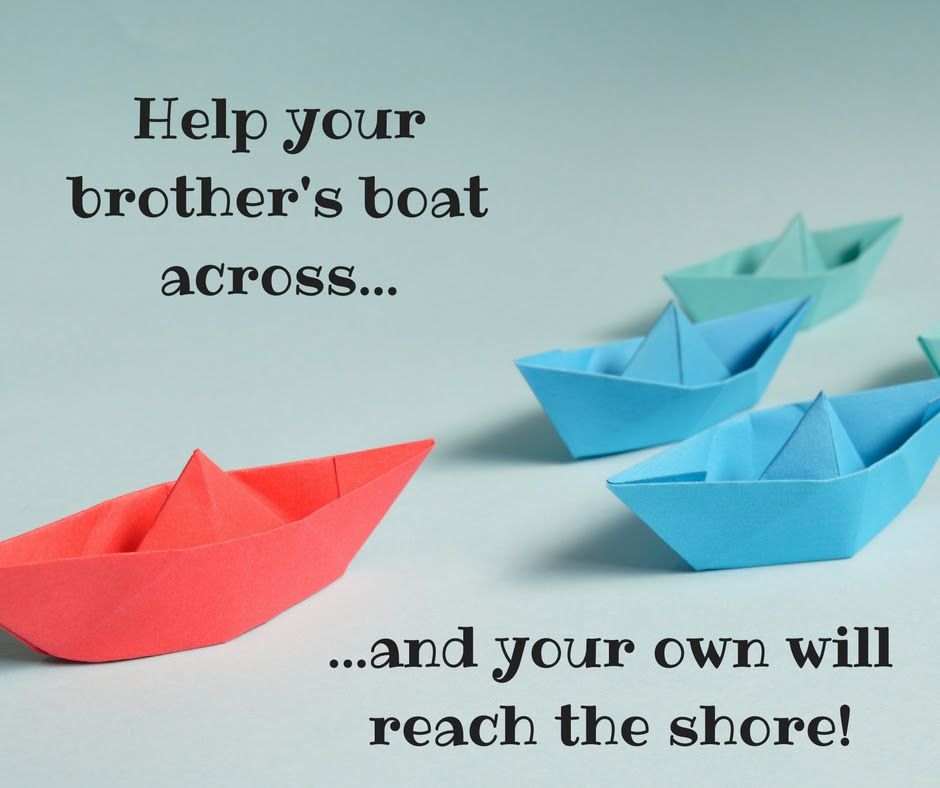 Help your brother's boat across and your own will reach the shore