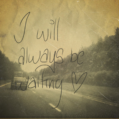I Will Always Be Waiting Love Quote Quotespicturescom