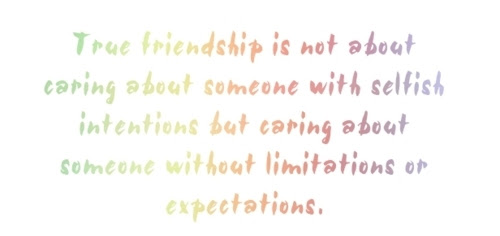 True Friendship Is Not About Caring About Someone With Selfish