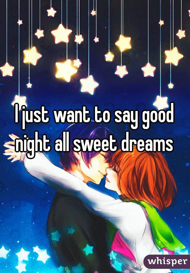 I Just Want To Say Good Night All Sweet Dreams