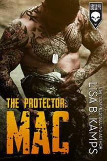 The Protector: MAC: A Cover Six Security Novel - Lisa B. Kamps