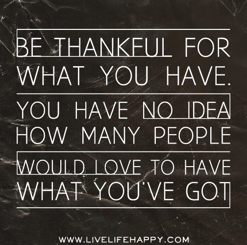 Be Thankful For What You Have Live Life Happy