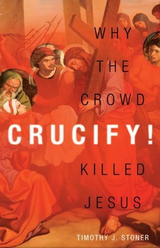 Crucify! Why the Crowd Killed Jesus