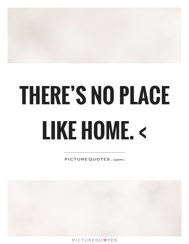 No Place Like Home Quotes Sayings No Place Like Home Picture Quotes