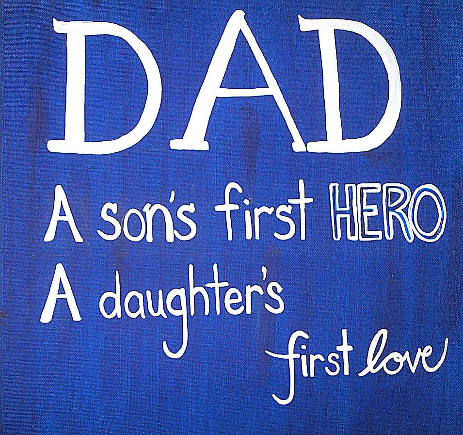 Dad A Sons First Heroa Daughters First Love Pictures Photos