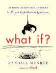 Book Cover Image. Title: What If?:  Serious Scientific Answers to Absurd Hypothetical Questions, Author: Randall Munroe