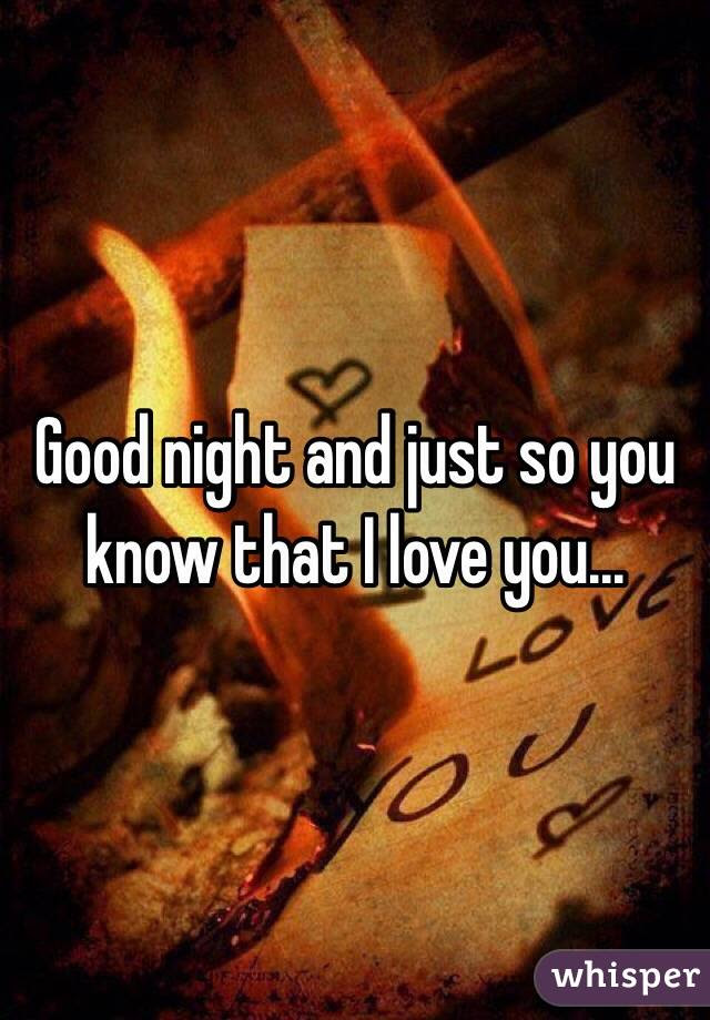 Good Night And Just So You Know That I Love You