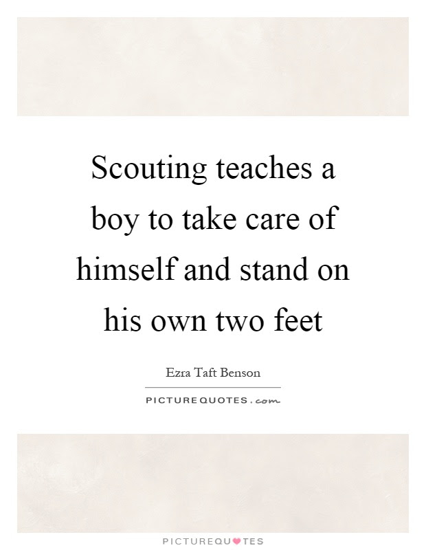 Scouting Teaches A Boy To Take Care Of Himself And Stand On His