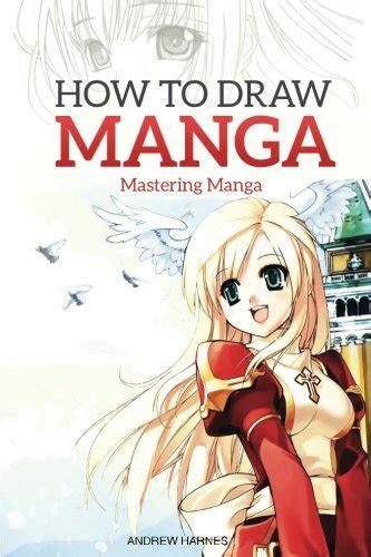 draw manga mastering manga drawings