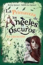 La primavera de los ángeles oscuros: La ejecución (Ángeles oscuros IV) Kristy Spencer, Tabitha Lee Spencer