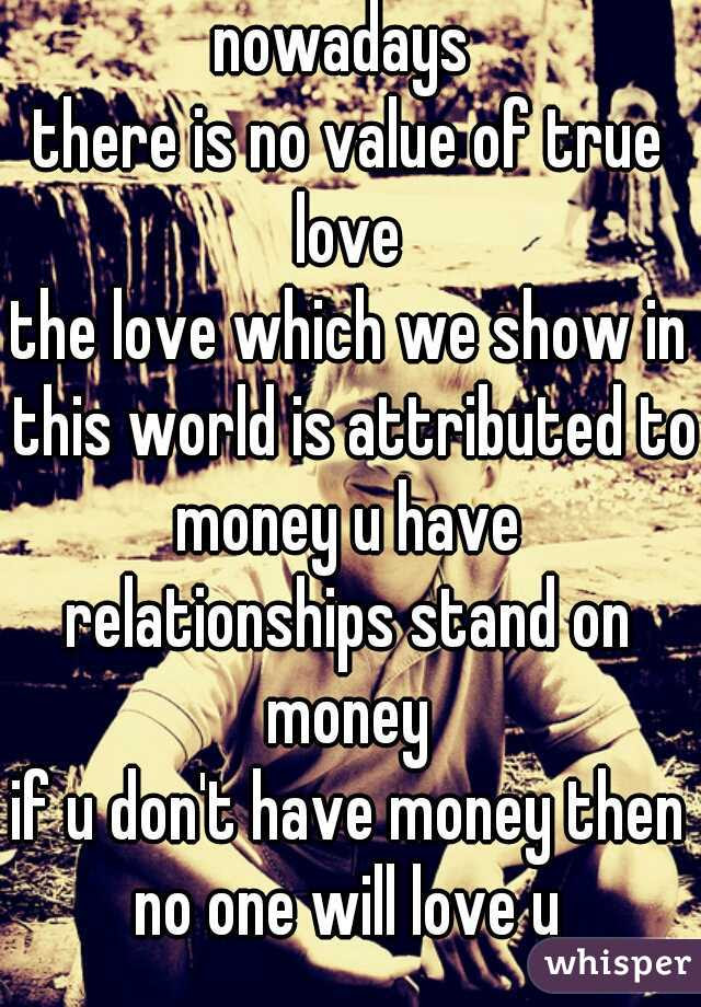 Nowadays There Is No Value Of True Love The Love Which We Show In