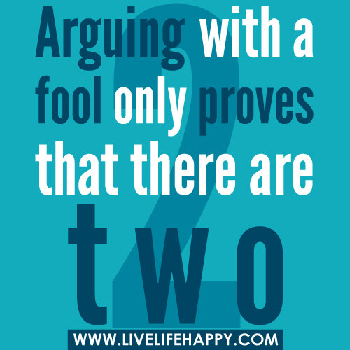 Arguing With A Fool Only Proves Live Life Happy