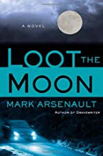 Loot the Moon by Mark Arsenault