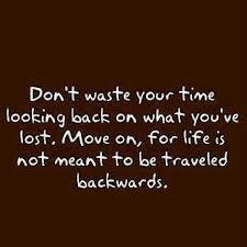 Dont Waste Your Time Looking Back On What Youve Lostmove Onfor