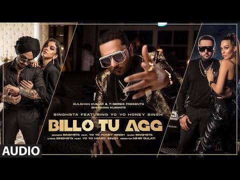 Billo Tu Agg Official Audio Song | Singhsta Feat. Yo Yo Honey Singh