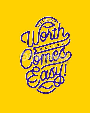 Nothing Worth Having Comes Easy Monoline Hand Lettering Typography