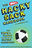 The Wham-O® Hacky Sack® Handbook: The Tips & Tricks for Becoming an Expert Shredder!